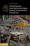 Taking Economic, Social and Cultural Rights Seriously in International Criminal Law, Schmid, Evelyne, 1107063965