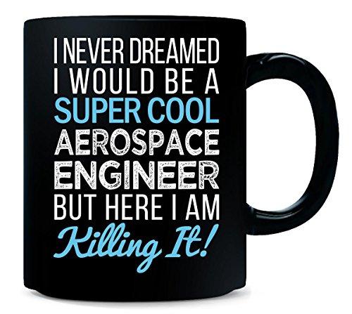 I Never Dreamed I Would Be A Super Cool Aerospace Engineer   Mug
