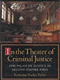 In the Theater of Criminal Justice: The Palais De Justice in Second Empire Paris (Princeton Series in Nineteenth-Century Art, Culture, and Society)