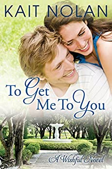 To Get Me To You: A Small Town Southern Romance (Wishful Romance Book 1) by [Nolan, Kait]