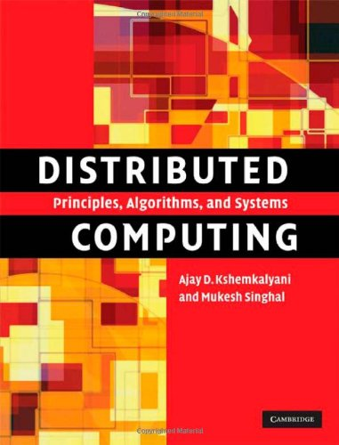 Distributed Computing: Principles, Algorithms, and Systems