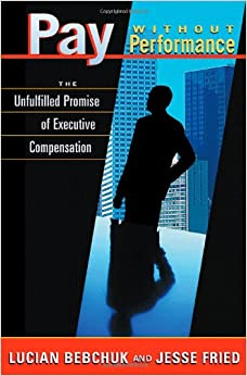 Pay without Performance: The Unfulfilled Promise of Executive Compensation