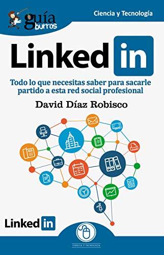 GuíaBurros Linkedin: Todo lo que necesitas saber para sacarle partido a esta red social profesional por Díaz Robisco, David