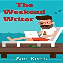 The Weekend Writer: How to Write a Quality Non-Fiction Book in a Month Even if You Have a Full-Time Job Audiobook by Sam Kerns Narrated by Anna Crowe
