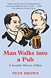 img - for Man Walks into a Pub: A Sociable History of Beer book / textbook / text book