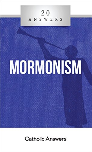 20 Answers- Mormonism (20 Answers Series from Catholic Answers Book 9)