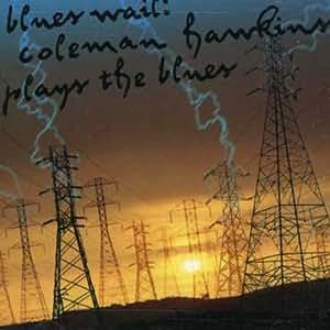 Blues Wail: Coleman Hawkins Plays the Blues