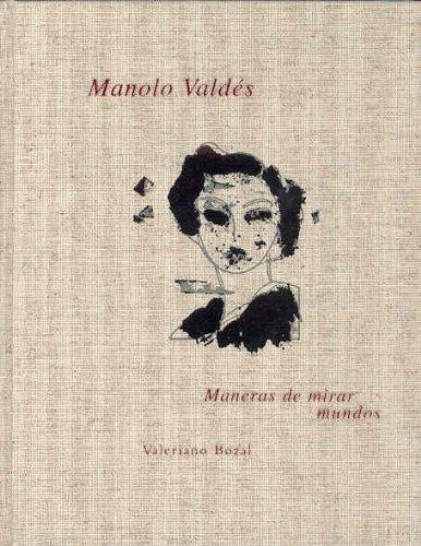 Descargar Libro Manolo Valdés: Maneras De Mirar Mundos Valeriano Bozal
