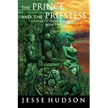 The Prince and the Priestess: A Novel of Ancient Sumeria Book Two (Novels of Ancient Sumeria 2)
