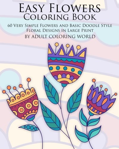Easy Flowers Coloring Book 60 Very Simple And Basic Doodle Style Floral Designs In Adult