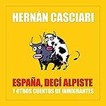 España Decí Alpiste: Y Otros Cuentos de Inmigración | Hernán Casciari