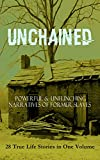 img - for UNCHAINED - Powerful & Unflinching Narratives Of Former Slaves: 28 True Life Stories in One Volume: Including Hundreds of Documented Testimonies, Records ... South & History of Abolitionist Movement book / textbook / text book