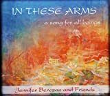 In These Arms, A Song for All Beings