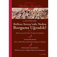 Balkan Savaşı'nda Neden Bozguna Uğradık?: 100. Yıl Anısına Balkan Savaşları