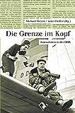 Die Grenze im Kopf: Journalisten in der DDR