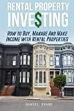 Rental Property Investing: How To Buy, Manage And Make Income With Rental Properties