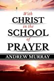Andrew Murray: With Christ in the School of Prayer (Original Edition)(LARGE PRINT) (Andrew Murray Books) (Volume 1)