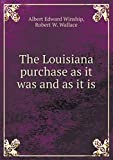 img - for The Louisiana purchase as it was and as it is book / textbook / text book
