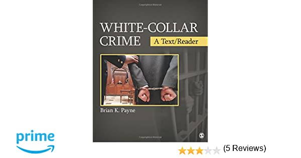 White collar crime a textreader sage textreader series in white collar crime a textreader sage textreader series in criminology and criminal justice brian k payne 9781412987493 amazon books fandeluxe Image collections