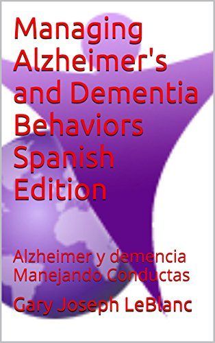 Managing Alzheimer's and Dementia Behaviors Spanish Edition: Alzheimer y demencia Manejando Conductas ()