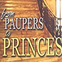 From Paupers to Princes: Teaching Series Audiobook by Kris Vallotton Narrated by Kris Vallotton