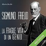 Sigmund Freud: La fragile vita di un genio | Marta Da Re