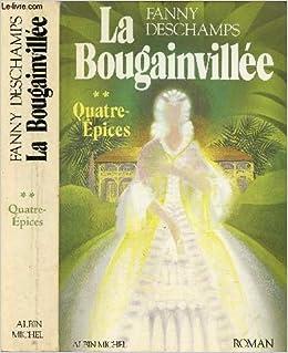 Quatre Epices Roman La Bougainvillee French Edition Deschamps Fanny 9782226014832 Amazon Com Books