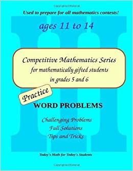Practice Word Problems: Level 3 (ages 11-13) (Competitive Mathematics for Gifted Students) (Volume 9) – August 25, 2013