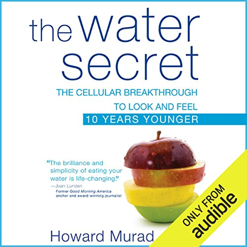 The Water Secret: The Cellular Breakthrough to Look and Feel 10 Years Younger by Audible Studios