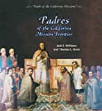 Padres of the California Mission Frontier, Jack S. Williams and Thomas L. Davis, 0823962830