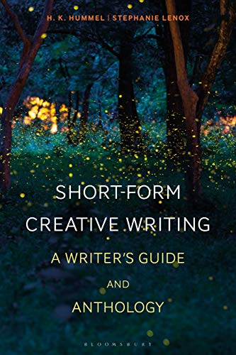 (Short-Form Creative Writing: A Writer's Guide and Anthology (Bloomsbury Writers' Guides and Anthologies))