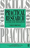 Practical Research : A Guide for Therapists, French, Sally, 0750606185
