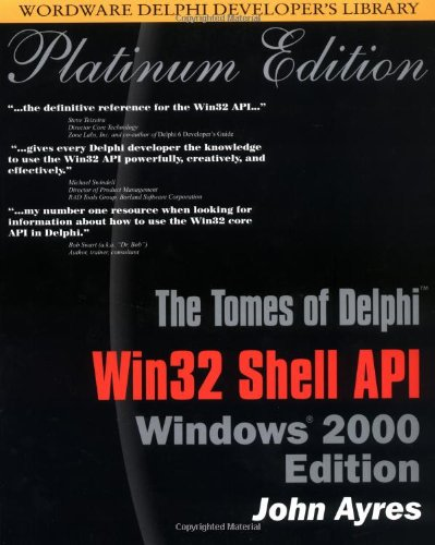 Tomes of Delphi: WIN32 SHELL API Windows 2000 Edition (Wordware Delphi Developer's Library) by Wordware Publishing, Inc.