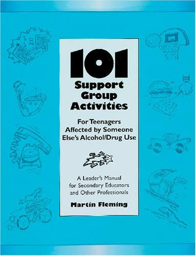 101 Support Group Activities for Teenagers Affected by Someone Else's Alcohol/Drug Use