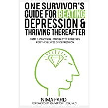One Survivor's Guide for Beating Depression and Thriving Thereafter: Simple, Practical, Step-by-Step Remedies for the Illness of Depression