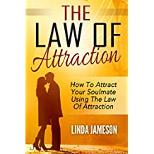 LAW OF ATTRACTION: How To Attract Your Soulmate Using The Law Of Attraction (law of attraction, soulmate, law of attraction love, law of attraction secret, ... secret, law of attraction book, soul mates)