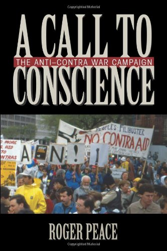 A Call to Conscience: The Anti-Contra War Campaign (Culture, Politics, and the Cold War)