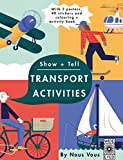 Show + Tell: Transport Activities: With 3 posters, 40 stickers and colouring + activity book