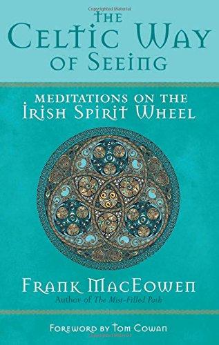 The Celtic Way of Seeing: Meditations on the Irish Spirit Wheel