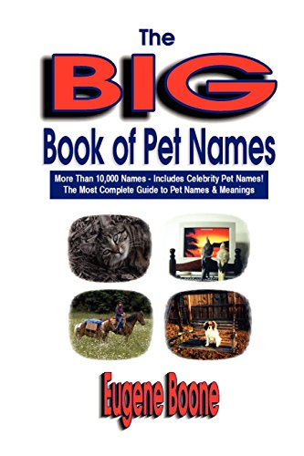 The Big Book of Pet Names - More Than 10,000 Pet Names - Includes Celebrity Pet Names - The Most Complete Guide to Pet Names & Meanings (Pet Names)