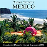 Karen Brown's Mexico 2008: Exceptional Places to Stay and Itineraries (Karen Brown's Mexico: Exeptional Places to Stay & Itineraries)