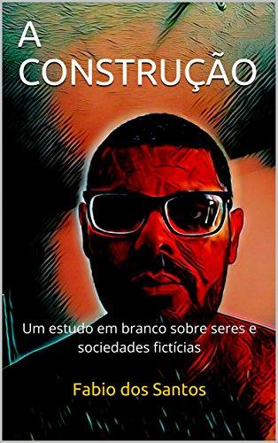 A CONSTRUÇÃO: Um estudo em branco sobre seres e sociedades fictícias (Portuguese Edition)