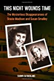 img - for This Night Wounds Time: The Mysterious Disappearances of Stacie Madison and Susan Smalley book / textbook / text book