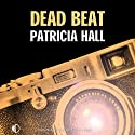 Dead Beat Audiobook by Patricia Hall Narrated by Julie Maisey