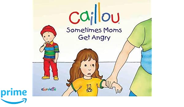 Caillou: Sometimes Moms Get Angry (Hand in Hand): L'Heureux