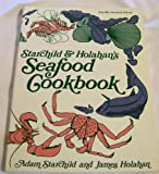 Starchild and Holahan's Seafood Cookbook, Adam Starchild and James Holohan, 0914718347