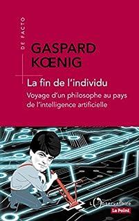 La fin de l'individu : voyage d'un philosophe au pays de l'intelligence artificielle, Koenig, Gaspard