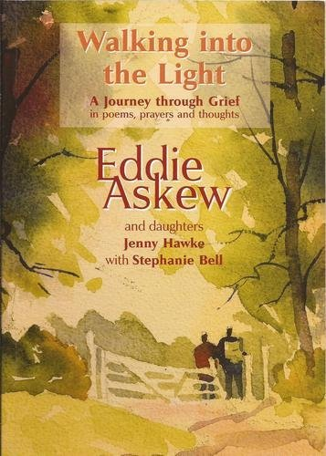 Walking Into The Light - A Journey Through Grief by Jenny Hawke, Stephanie Bell Eddie Askew (1-Jul-1905) Paperback