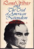 Daniel Webster and the Trial of American Nationalism, 1843-1852, Robert F. Dalzell, 0395139988