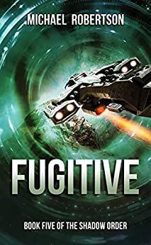 Fugitive: A Space Opera: Book Five of The Shadow Order by [Robertson, Michael]